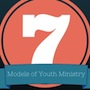 7 Models of Youth Ministry